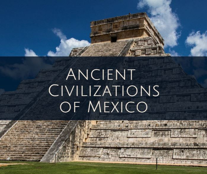 Ancient civilizations of mexico